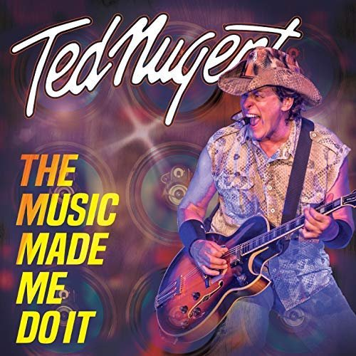 Ted Nugent – The Music Made Me Do It (2018) MP3
